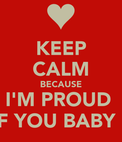KEEP CALM BECAUSE I'M PROUD OF YOU BABY :D Poster | karyy | Keep Calm-o-Matic