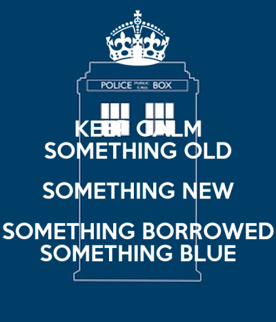 KEEP CALM SOMETHING OLD SOMETHING NEW SOMETHING BORROWED ...