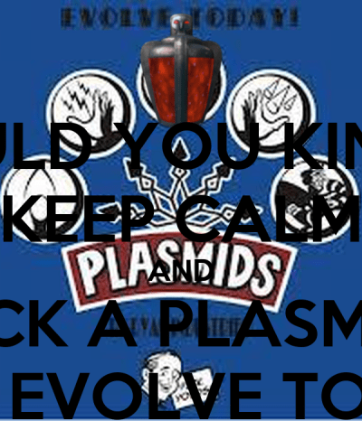 WOULD YOU KINDLY KEEP CALM AND PICK A PLASMID AND EVOLVE TODAY - KEEP CALM AND CARRY ON Image ...
