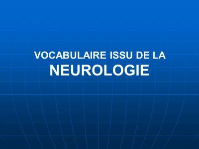VOCABULAIRE ISSU DE LA NEUROLOGIE - ppt video online télécharger