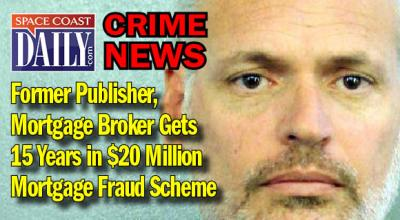 Former Publisher, Mortgage Broker Sentenced To 15 Years in $20 Million Mortgage Fraud Scheme