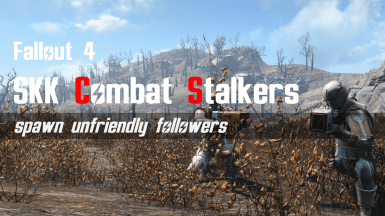 SKK Combat Stalkers (hostile spawns) at Fallout 4 Nexus - Mods and community