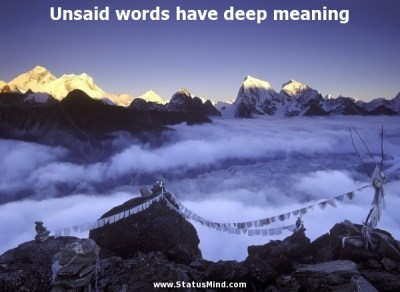Unsaid words have deep meaning... - StatusMind.com