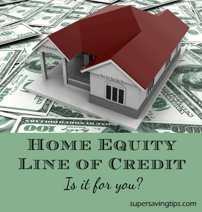 Home Equity Line of Credit: Is it for you? - Super Saving Tips