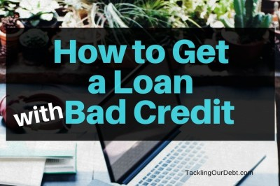 How to Get a Loan with Bad Credit | Tackling Our Debt
