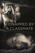 Nonton Film Kidnapped by a Classmate (2020) Subtitle Indonesia Streaming Movie Download