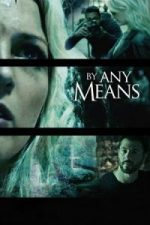 Nonton Film By Any Means (2017) Subtitle Indonesia Streaming Movie Download