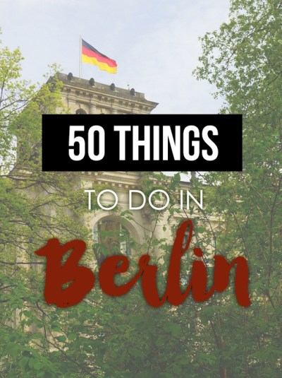 50 things to do in BERLIN next time you visit!