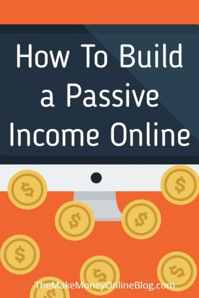 How To Make A Passive Income Online - Start Building It Here