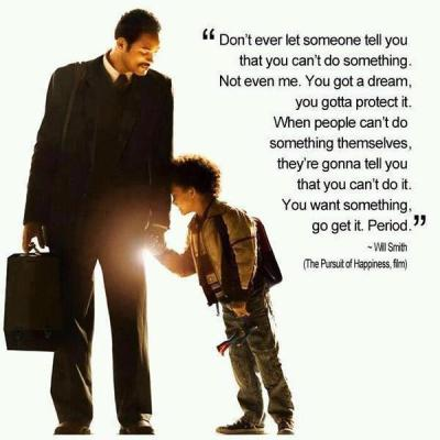 Don't ever let someone tell you that you can't do something – The Pursuit of Happyness ...