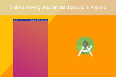 Make a moving Gradient Background in Android - TheTechnoCafe