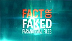 Fact or Faked  Paranormal Files   Wikipedia Fact or Faked  Paranormal Files