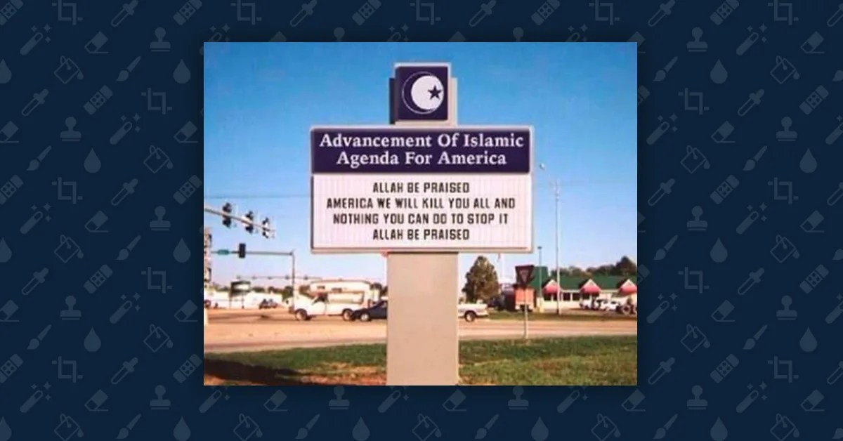 FACT CHECK   Advancement of Islamic Agenda for America  Sign A photograph of a sign bearing an ominous threat from the group   Advancement of Islamic Agenda for America  is a digital fabrication
