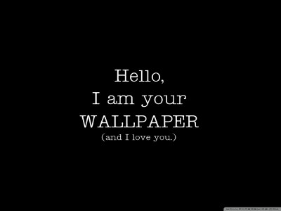 I'm Your Wallpaper And I Love You 4K HD Desktop Wallpaper for 4K Ultra HD TV • Tablet ...