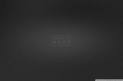 Less is More 4K HD Desktop Wallpaper for 4K Ultra HD TV • Wide & Ultra Widescreen Displays ...