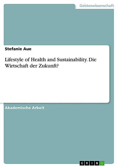 Lifestyle of Health and Sustainability. Die Wirtschaft der ...