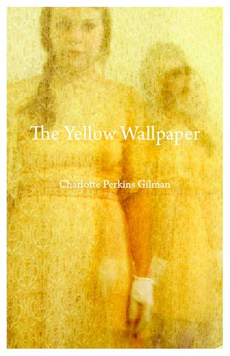 The Yellow Wallpaper, Charlotte Perkins Gilman | Book Maven's Blog