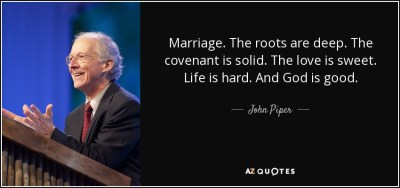John Piper quote: Marriage. The roots are deep. The ...