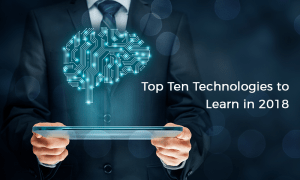 Top 10 Technologies to Learn in 2018