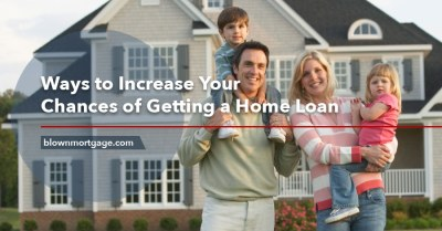 Ways to Increase Your Chances of Getting a Home Loan