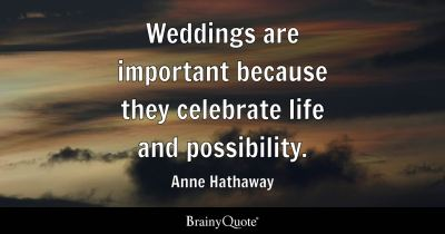 Anne Hathaway - Weddings are important because they ...