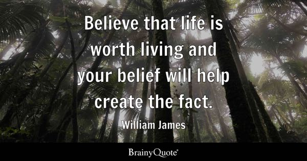 Fact Quotes   BrainyQuote Believe that life is worth living and your belief will help create the fact