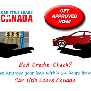 Bad Credit Car Title Loans By Car Title Loans Canada: The Solution To All Your Money Problems in Vernon!