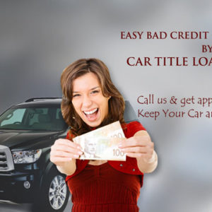EASY BAD CREDIT CAR TITLE LOAN BY CAR TITLE LOANS CANADA