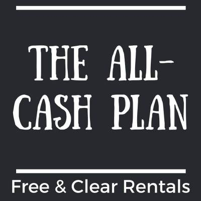 The All-Cash Plan - How to Get Free & Clear Rental Properties