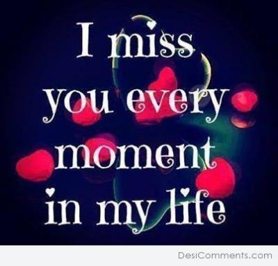 I miss you every moment in my life - DesiComments.com