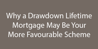 Why a Drawdown Lifetime Mortgage May Be Your More Favourable Scheme | Equity Release Info