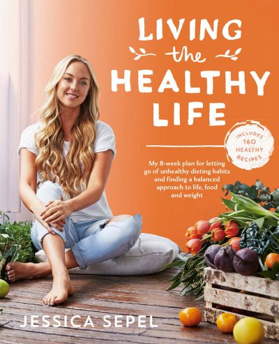 Living the Healthy Life by Jessica Sepel - Food and Home ...