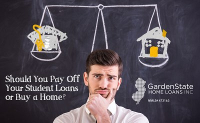 Should You Pay Off Your Student Loans or Buy a Home? Or Both? - Garden State Home Loans