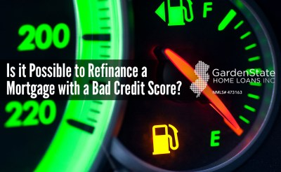 Is it Possible to Refinance a Mortgage with a Bad Credit Score? - Garden State Home Loans