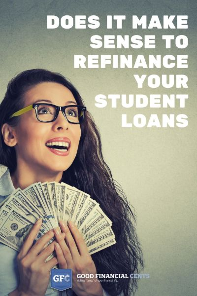 Does It Make Sense to Refinance My Student Loans? - Good Financial Cents