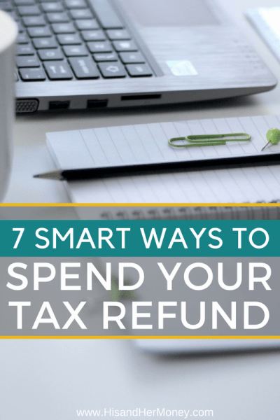 7 Smart Ways to Spend Your Tax Refund | His & Her Money