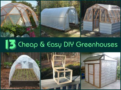 13 Cheap & Easy DIY Greenhouses