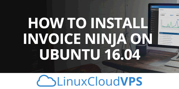 How to Install Invoice Ninja on Ubuntu 16 04     LinuxCloudVPS Blog How to Install Invoice Ninja on Ubuntu 16 04