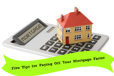 Five Tips for Paying Off Your Mortgage Faster