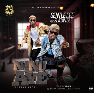 [Music] Gentle Dee Ft. Zlatan Ibile - Ninu Aye (Prod. by Rexxie) » Naijaloaded mp3 download