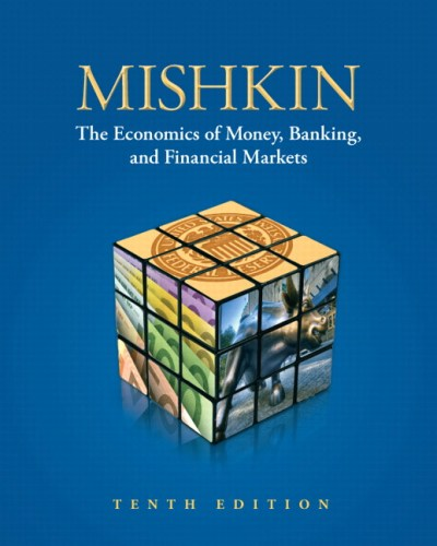 Mishkin, Economics of Money, Banking, and Financial Markets, The | Pearson