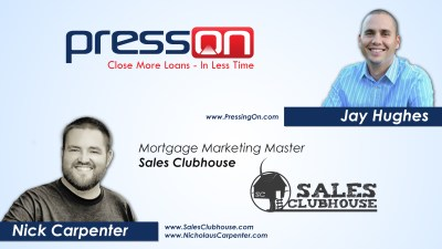 Jay Interviews Nick Carpenter, Mortgage Marketing Master, Sales Clubhouse - PressOn