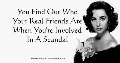 You Find Out Who Your Real Friends Are When You're Involved In A Scandal