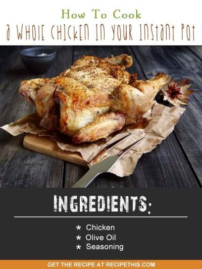 How To Cook A Whole Chicken In Your Instant Pot • Recipe This