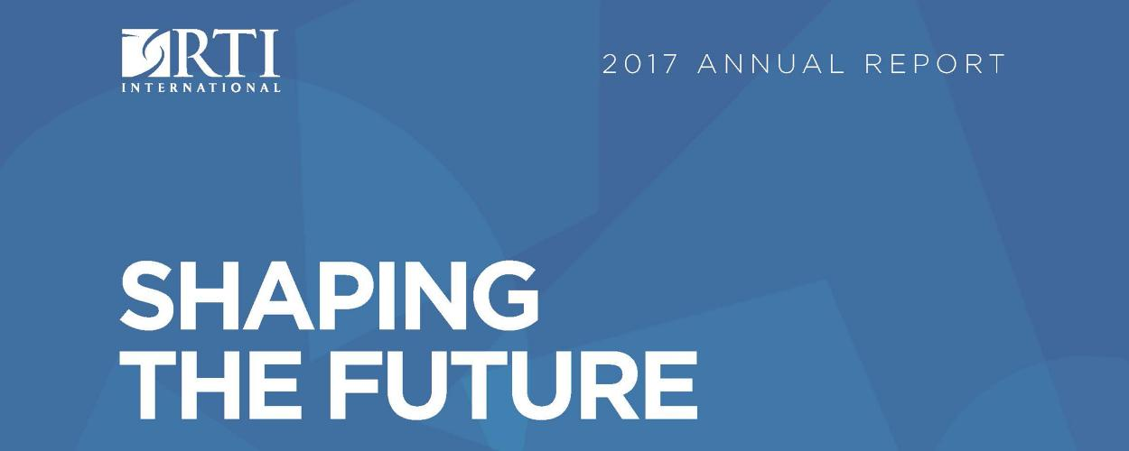 Shaping the Future: RTI International 2017 Annual Report | RTI