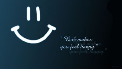 Bob make you feel happy ! by Tchang - Desktop Wallpaper