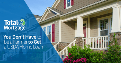 You Dont Have to be a Farmer to Get a USDA Home Loan | Total Mortgage Blog