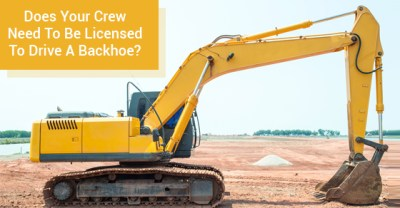 Does Your Construction Crew Need To Be Licensed To Drive A Backhoe? | Truck Loan Center