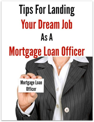 Tips For Landing Your Dream Job As A Mortgage Loan Officer
