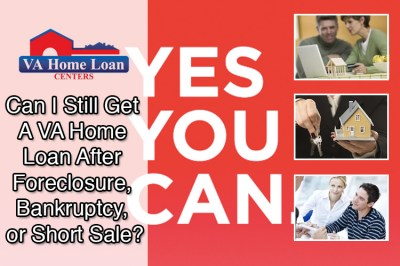 Can I Get A VA Home Loan After Foreclosure, Bankruptcy, or Short Sale?
